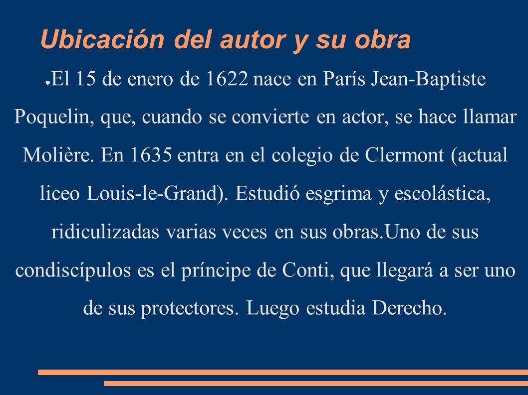 Ubicación del autor y su obra El 15 de enero de 1622 nace en París Jean-Baptiste Poquelin, que, cuando se convierte en actor, se hace llamar Molière.