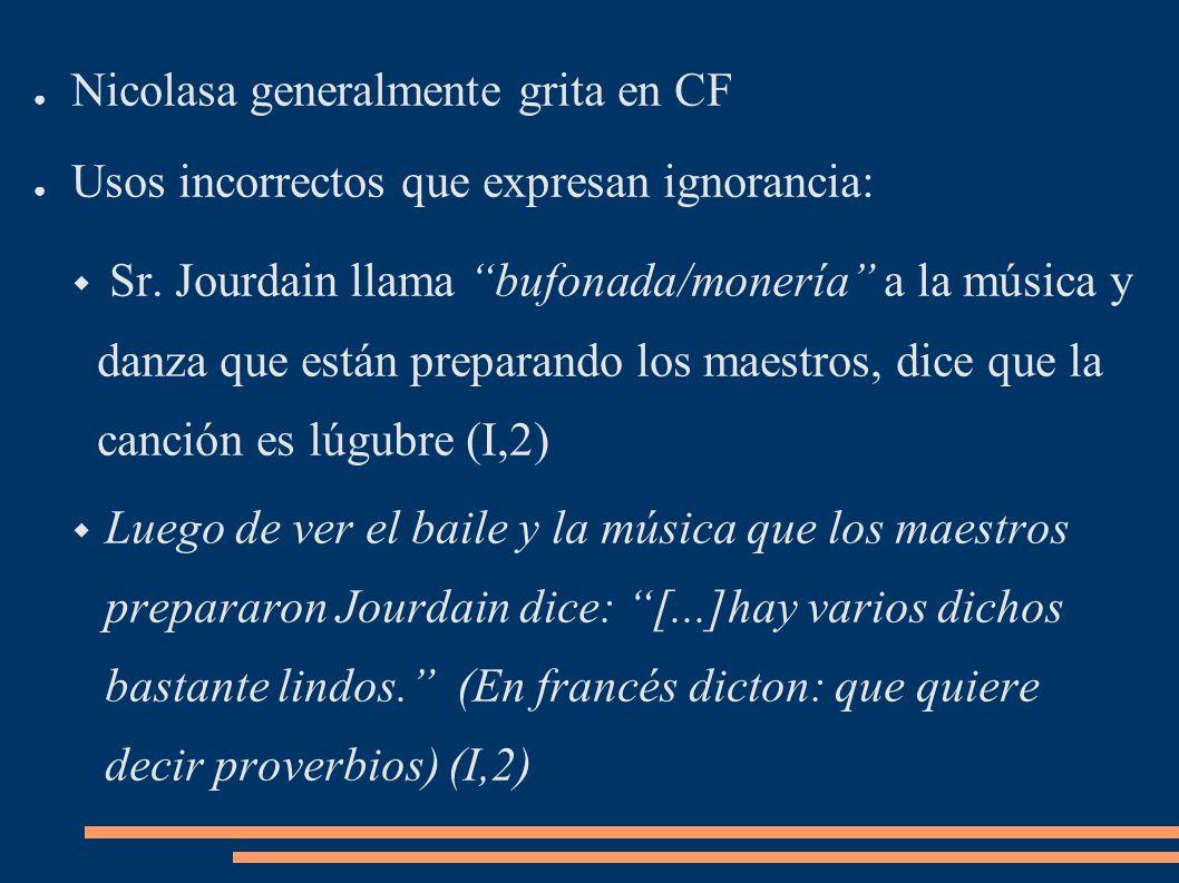Nicolasa generalmente grita en CF Usos incorrectos que expresan ignorancia: Sr. Jourdain llama bufonada/monería a la música y danza que están preparan