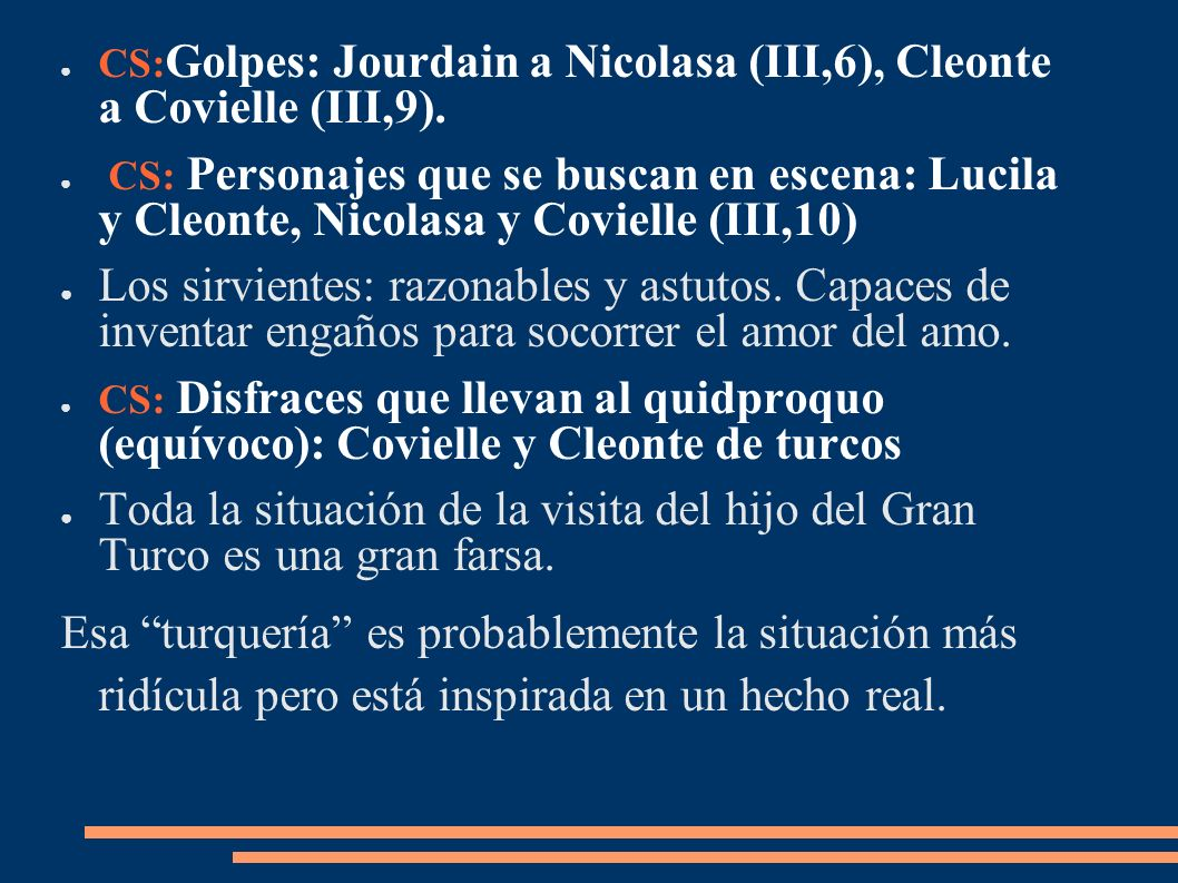 CS: Golpes: Jourdain a Nicolasa (III,6), Cleonte a Covielle (III,9). CS: Personajes que se buscan en escena: Lucila y Cleonte, Nicolasa y Covielle (II