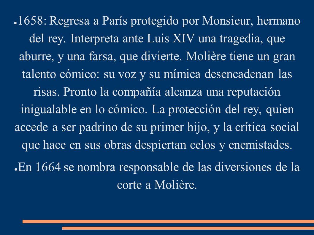 1658: Regresa a París protegido por Monsieur, hermano del rey. Interpreta ante Luis XIV una tragedia, que aburre, y una farsa, que divierte. Molière t
