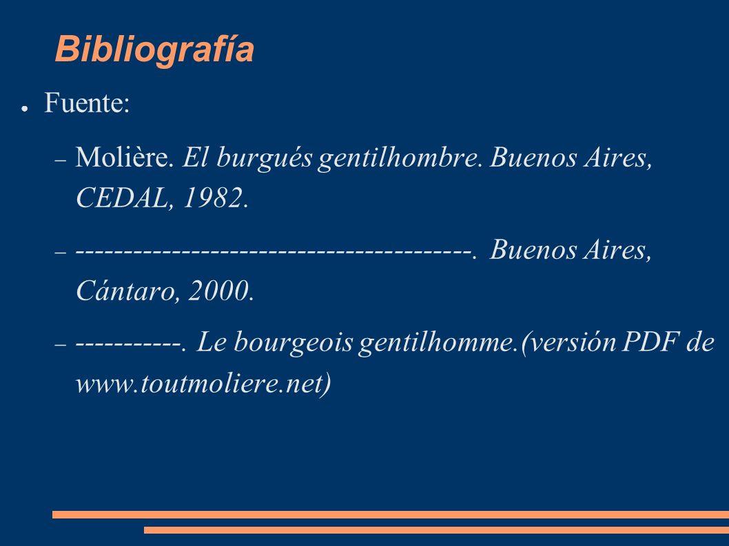 Bibliografía Fuente: Molière. El burgués gentilhombre. Buenos Aires, CEDAL, 1982. -----------------------------------------. Buenos Aires, Cántaro, 20