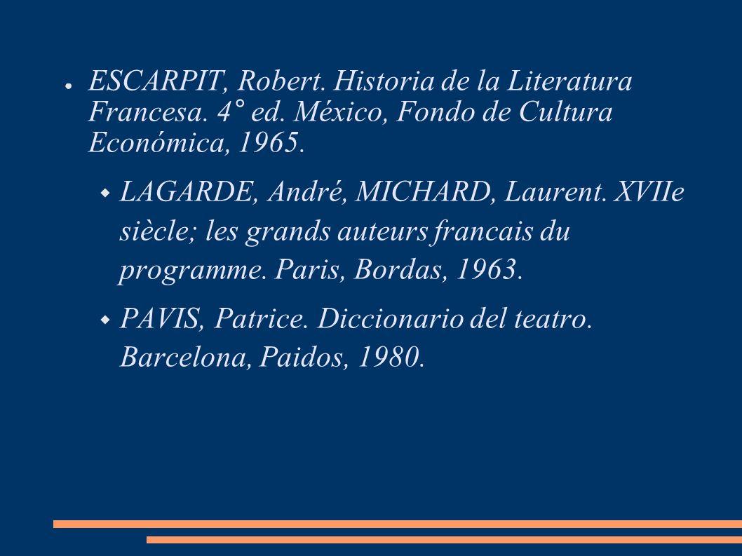 ESCARPIT, Robert. Historia de la Literatura Francesa. 4° ed. México, Fondo de Cultura Económica, 1965. LAGARDE, André, MICHARD, Laurent. XVIIe siècle;