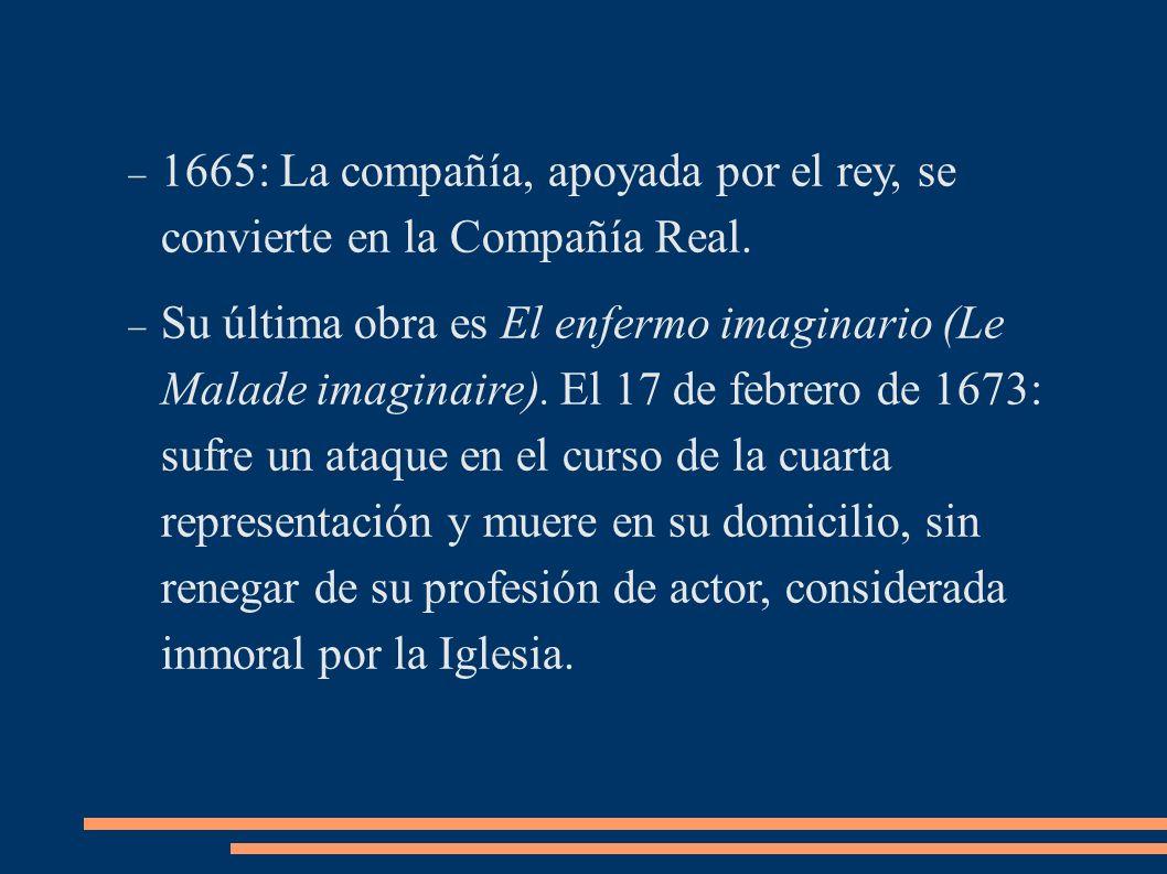 1665: La compañía, apoyada por el rey, se convierte en la Compañía Real. Su última obra es El enfermo imaginario (Le Malade imaginaire). El 17 de febr