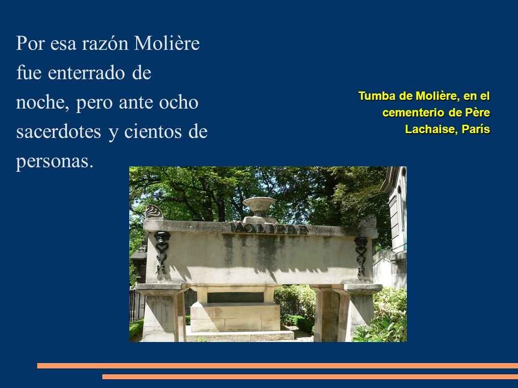 Tumba de Molière, en el cementerio de Père Lachaise, París Por esa razón Molière fue enterrado de noche, pero ante ocho sacerdotes y cientos de person