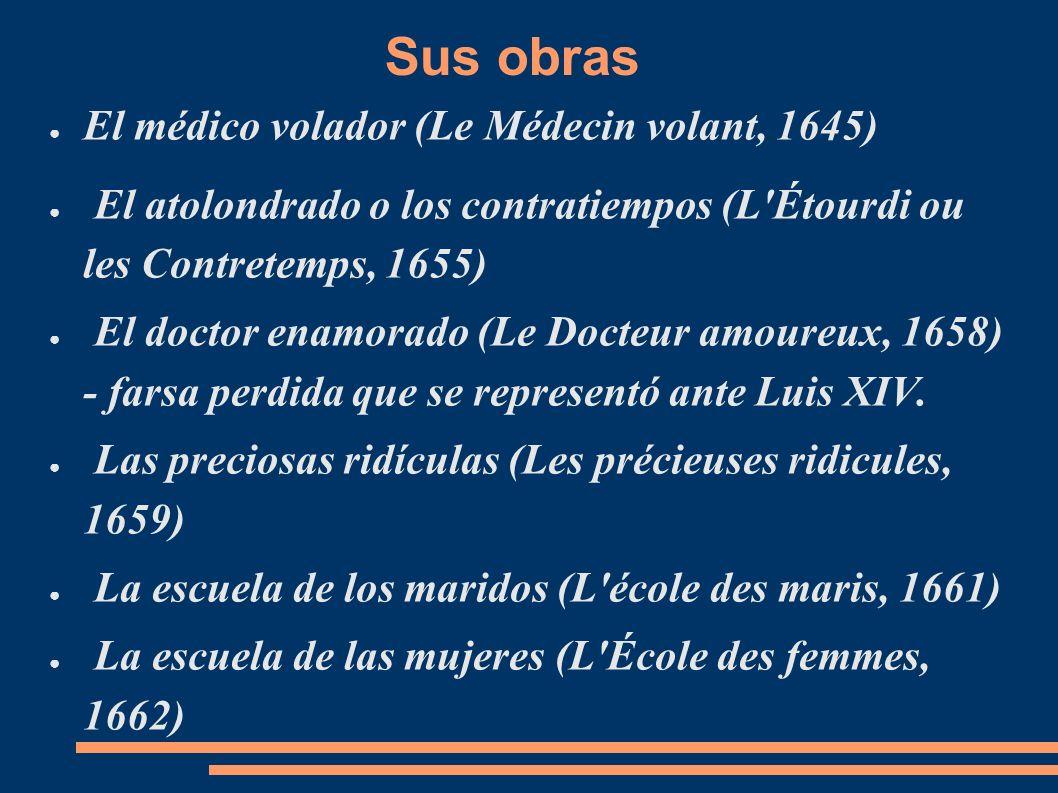 El médico volador (Le Médecin volant, 1645) El atolondrado o los contratiempos (L'Étourdi ou les Contretemps, 1655) El doctor enamorado (Le Docteur am