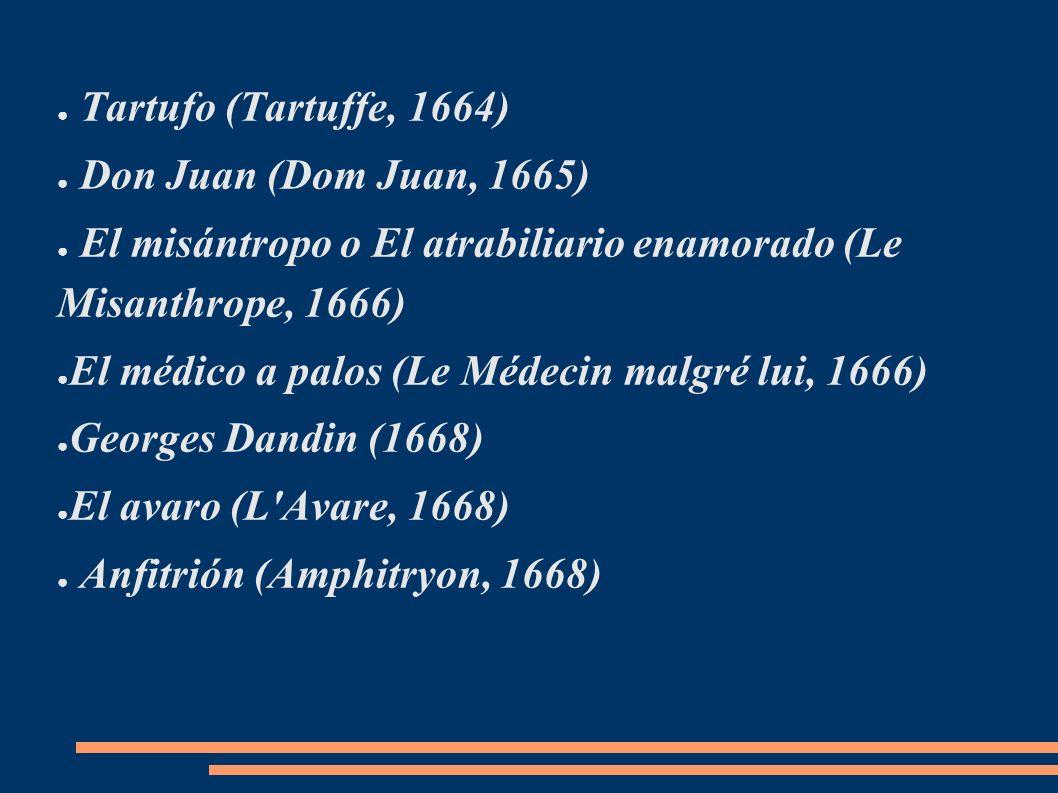 Tartufo (Tartuffe, 1664) Don Juan (Dom Juan, 1665) El misántropo o El atrabiliario enamorado (Le Misanthrope, 1666) El médico a palos (Le Médecin malg