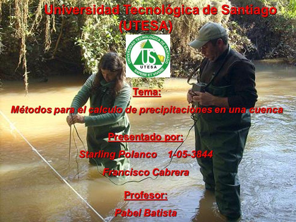 Universidad Tecnológica de Santiago (UTESA) Tema: Métodos para el calculo de precipitaciones en una cuenca Presentado por: Starling Polanco 1-05-3844