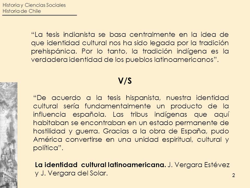 Historia y Ciencias Sociales Historia de Chile 2 La tesis indianista se basa centralmente en la idea de que identidad cultural nos ha sido legada por