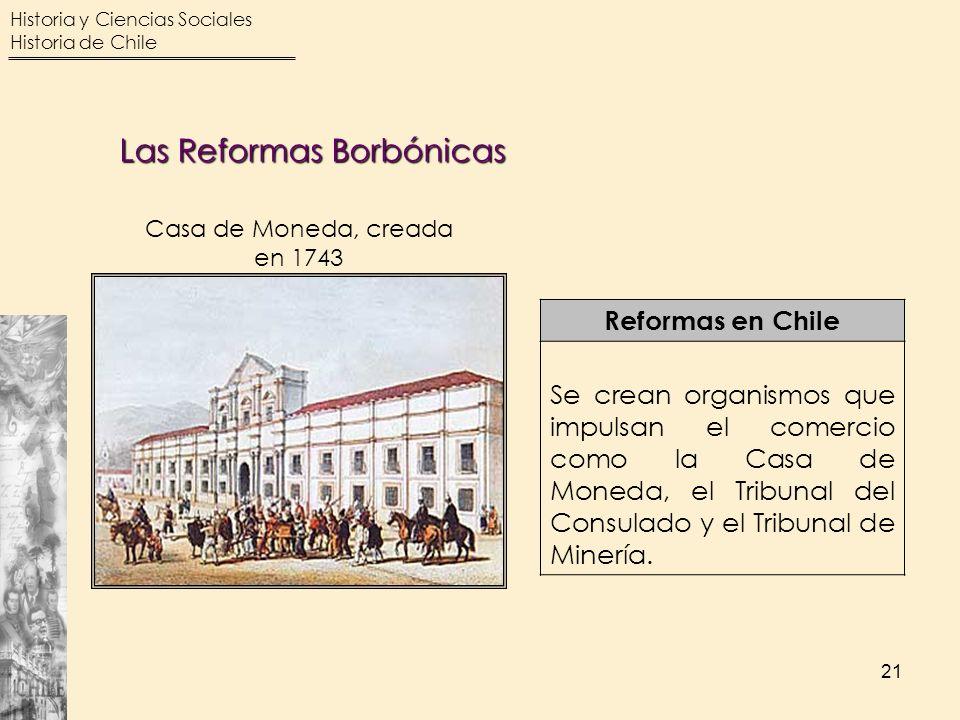 Historia y Ciencias Sociales Historia de Chile 21 Reformas en Chile Se crean organismos que impulsan el comercio como la Casa de Moneda, el Tribunal d