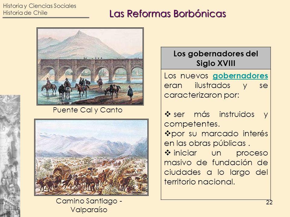 Historia y Ciencias Sociales Historia de Chile 22 Puente Cal y CantoCamino Santiago - Valparaíso Los gobernadores del Siglo XVIII Los nuevos gobernado
