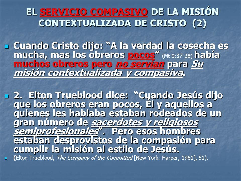 Cuando Cristo dijo: A la verdad la cosecha es mucha, mas los obreros pocos había muchos obreros pero no servían para Su misión contextualizada y compa