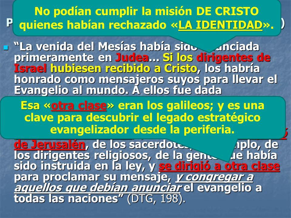 PLAN A: MISIÓN DESDE JERUSALÉN PLAN B: MISIÓN DESDE GALILEA (JERUSALÉN) La venida del Mesías había sido anunciada primeramente en Judea... Si los diri