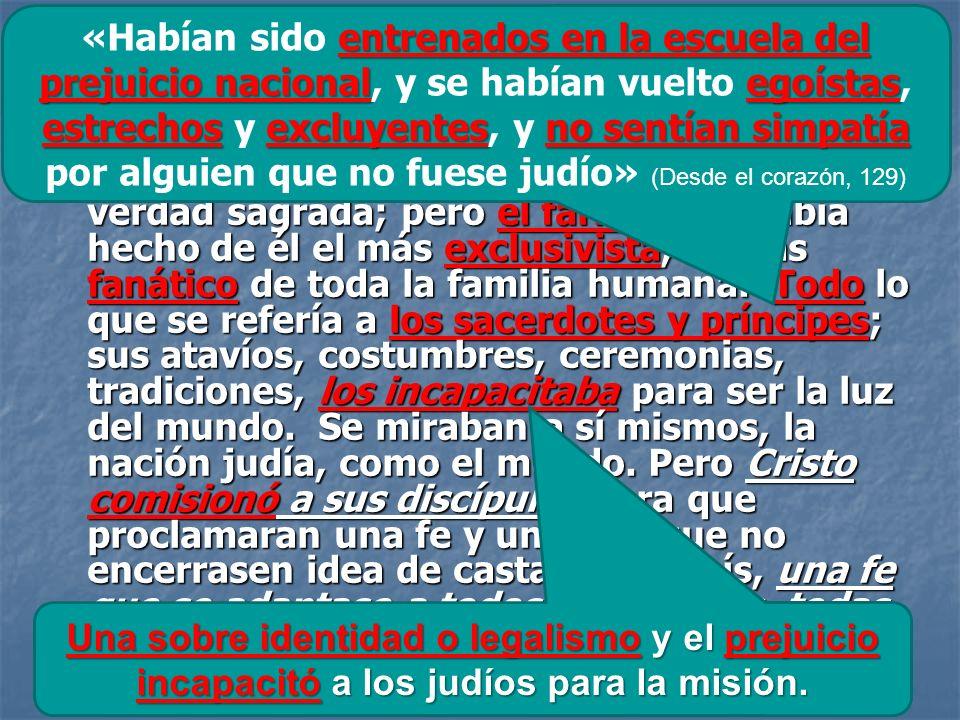 LOS GALILEOS EN LUGAR DE LOS JUDÍOS INCAPACITADOS POR EL FARISEISMO «El pueblo judío había sido depositario de la verdad sagrada; pero el fariseísmo h