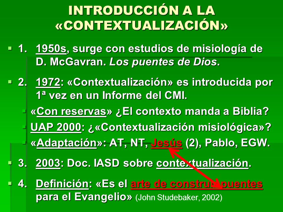 INTRODUCCIÓN A LA «CONTEXTUALIZACIÓN» 1.1950s, surge con estudios de misiología de D. McGavran. Los puentes de Dios. 1.1950s, surge con estudios de mi