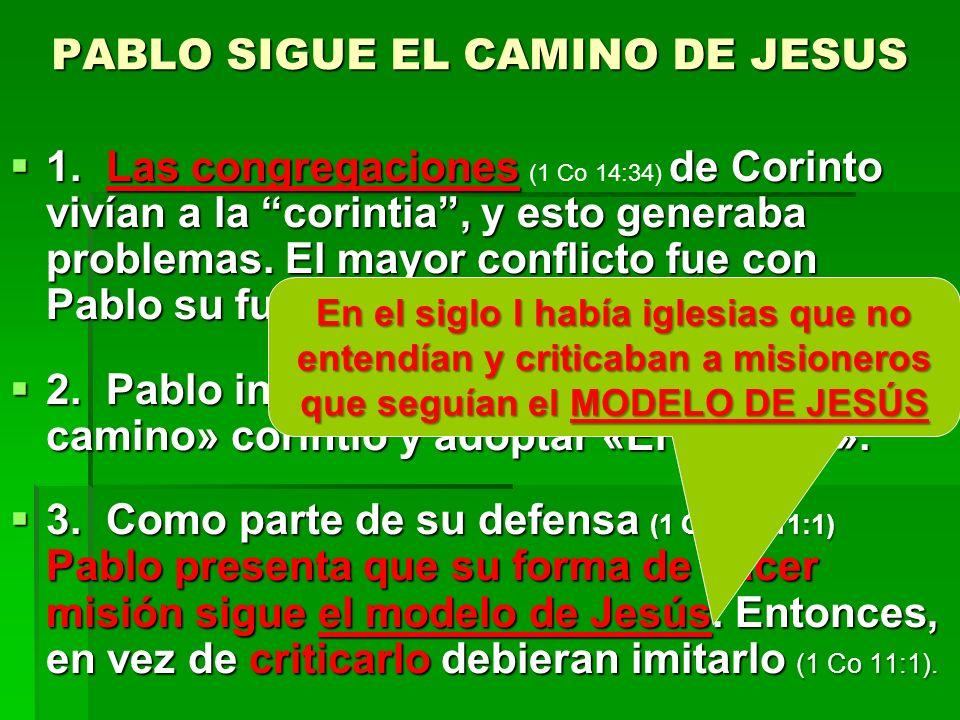 PABLO SIGUE EL CAMINO DE JESUS 1.Las congregaciones de Corinto vivían a la corintia, y esto generaba problemas. El mayor conflicto fue con Pablo su fu