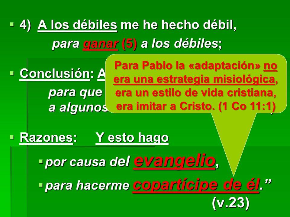 4)A los débiles me he hecho débil, 4)A los débiles me he hecho débil, para ganar (5) a los débiles; para ganar (5) a los débiles; Conclusión: A todos