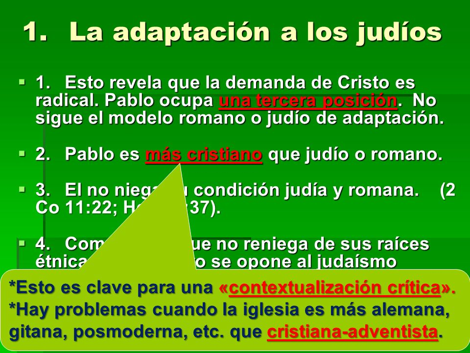 1.La adaptación a los judíos 1.Esto revela que la demanda de Cristo es radical. Pablo ocupa una tercera posición. No sigue el modelo romano o judío de