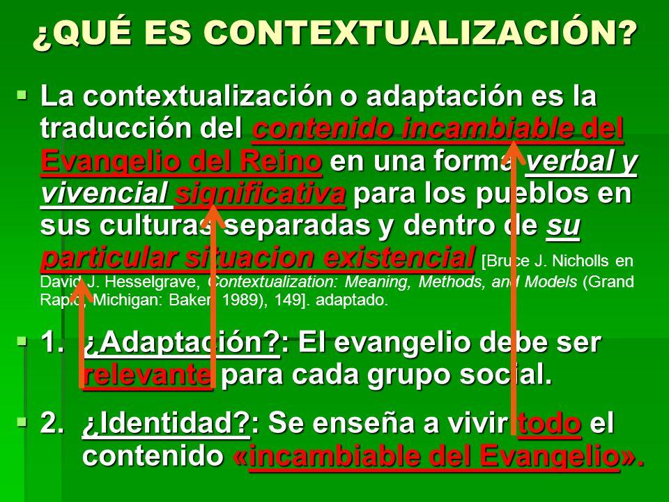 ¿QUÉ ES CONTEXTUALIZACIÓN? La contextualización o adaptación es la traducción del contenido incambiable del Evangelio del Reino en una forma verbal y