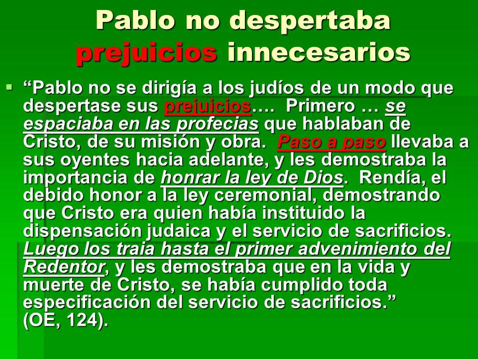 Pablo no despertaba prejuicios innecesarios Pablo no se dirigía a los judíos de un modo que despertase sus prejuicios…. Primero … se espaciaba en las
