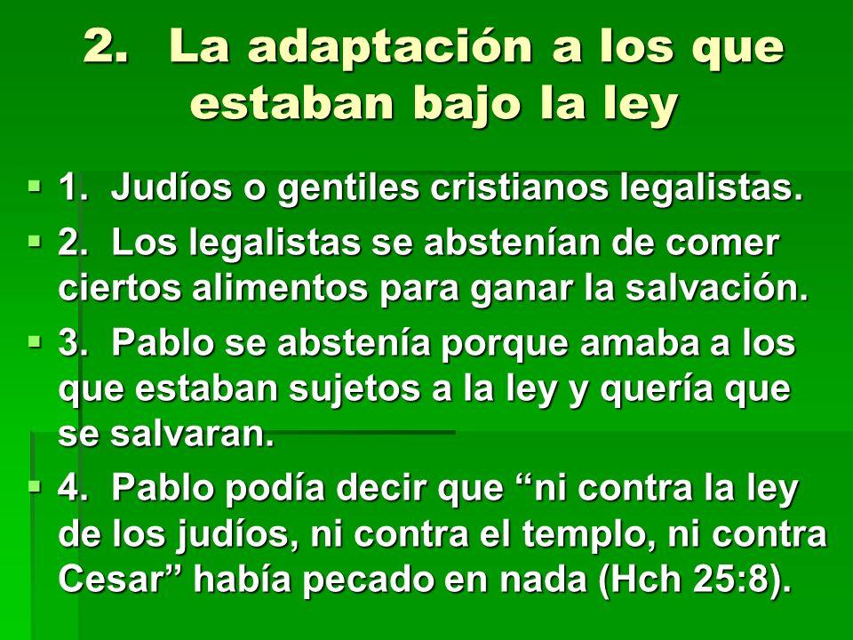 2.La adaptación a los que estaban bajo la ley 1.Judíos o gentiles cristianos legalistas. 1.Judíos o gentiles cristianos legalistas. 2.Los legalistas s