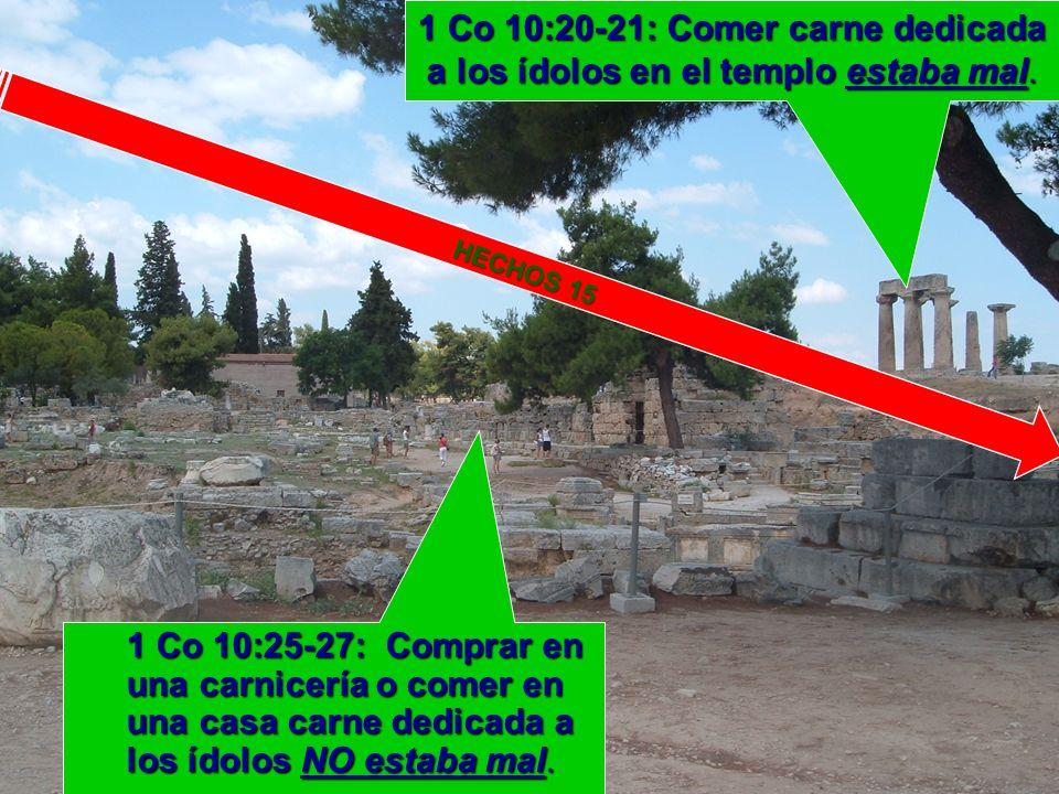 1 Co 10:20-21: Comer carne dedicada a los ídolos en el templo estaba mal. 1 Co 10:25-27: Comprar en una carnicería o comer en una casa carne dedicada