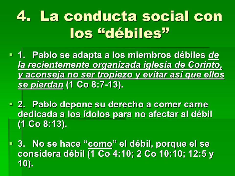 4.La conducta social con los débiles 1.Pablo se adapta a los miembros débiles de la recientemente organizada iglesia de Corinto, y aconseja no ser tro