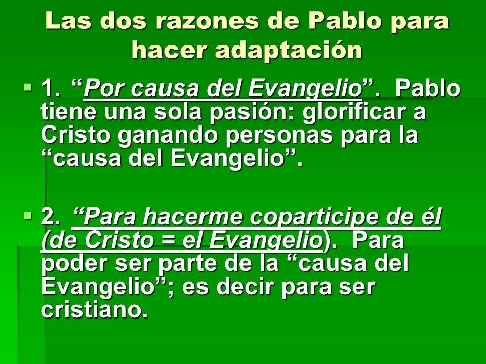 Las dos razones de Pablo para hacer adaptación 1.Por causa del Evangelio. Pablo tiene una sola pasión: glorificar a Cristo ganando personas para la ca
