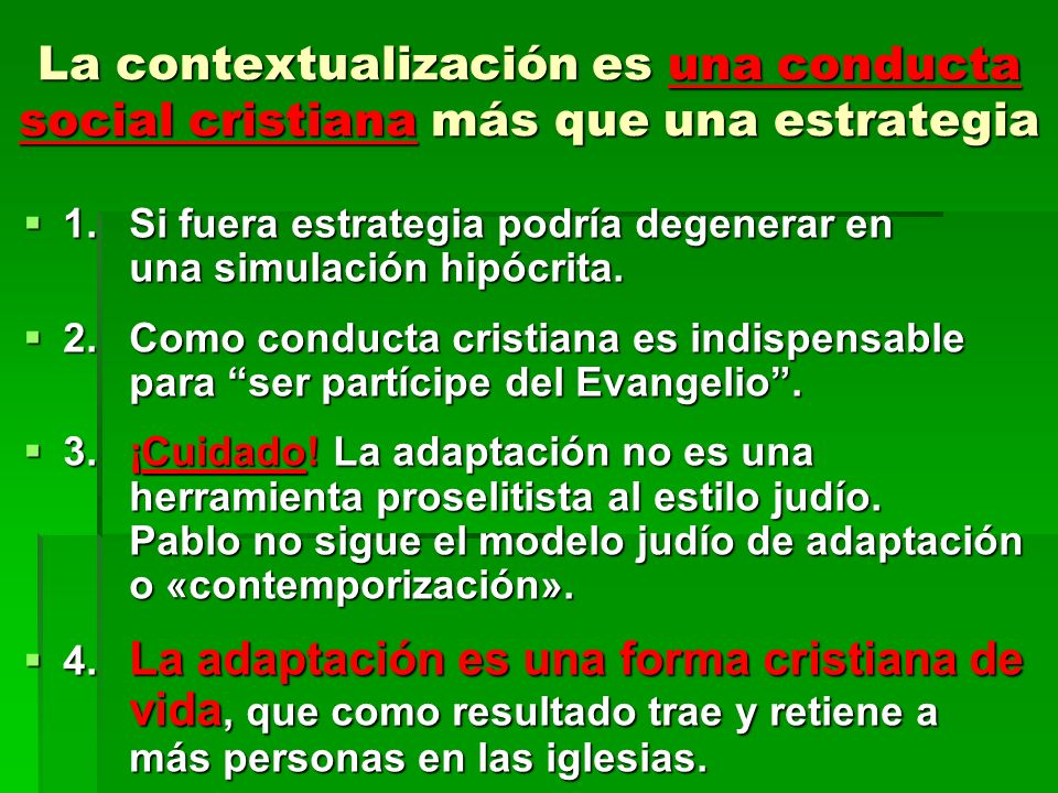La contextualización es una conducta social cristiana más que una estrategia 1.Si fuera estrategia podría degenerar en una simulación hipócrita. 1.Si