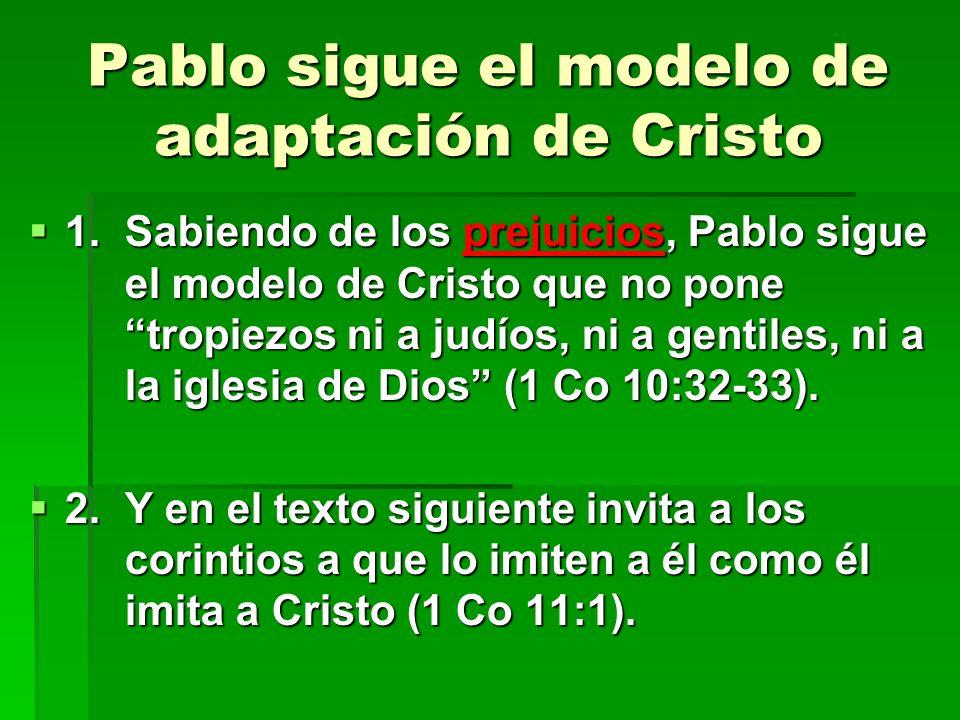 Pablo sigue el modelo de adaptación de Cristo 1.Sabiendo de los prejuicios, Pablo sigue el modelo de Cristo que no pone tropiezos ni a judíos, ni a ge