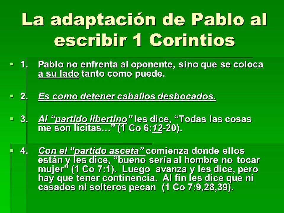 La adaptación de Pablo al escribir 1 Corintios 1.Pablo no enfrenta al oponente, sino que se coloca a su lado tanto como puede. 1.Pablo no enfrenta al
