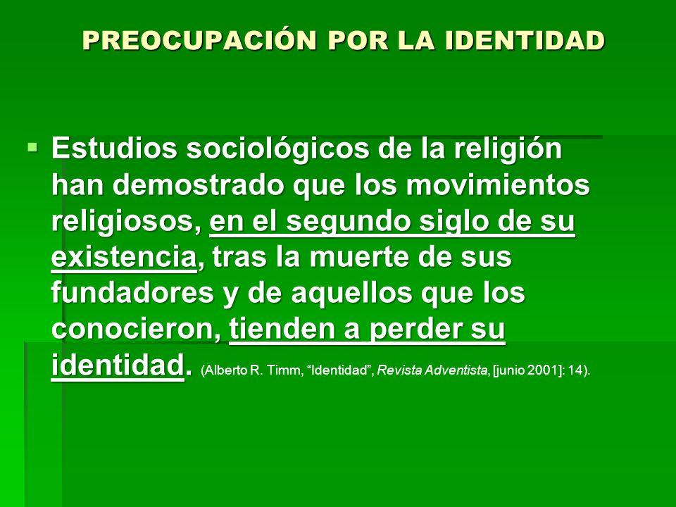 PREOCUPACIÓN POR LA IDENTIDAD Estudios sociológicos de la religión han demostrado que los movimientos religiosos, en el segundo siglo de su existencia