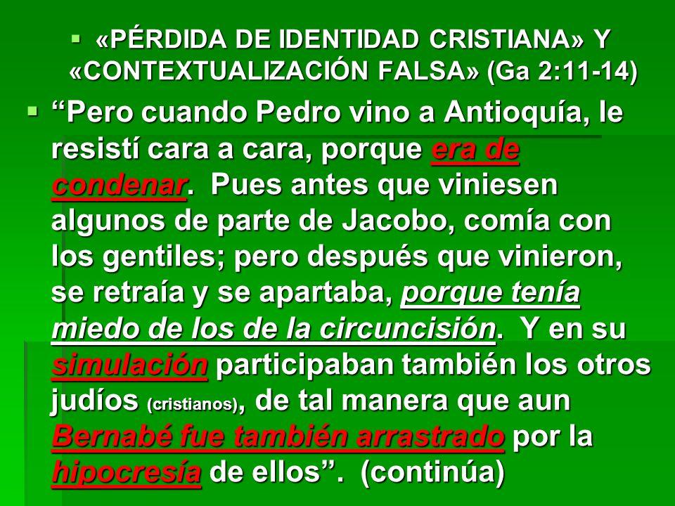 «PÉRDIDA DE IDENTIDAD CRISTIANA» Y «CONTEXTUALIZACIÓN FALSA» (Ga 2:11-14) «PÉRDIDA DE IDENTIDAD CRISTIANA» Y «CONTEXTUALIZACIÓN FALSA» (Ga 2:11-14) Pe