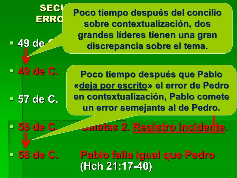 SECUENCIA HISTÓRICA DE LOS ERRORES DE PEDRO Y DE PABLO 49 de C.Concilio de Jerusalén. Hch 15 49 de C.Concilio de Jerusalén. Hch 15 49 de C.Incidente d