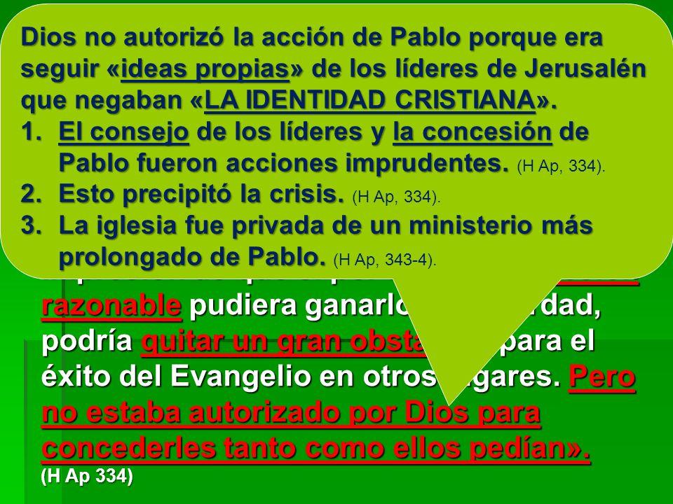 «NO ESTABA AUTORIZADO POR DIOS» «Pablo comprendía que mientras muchos de los miembros dirigentes de la iglesia de Jerusalén continuaran abrigando prej