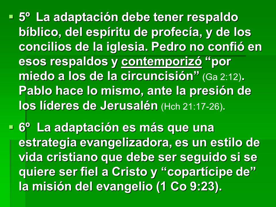 5ºLa adaptación debe tener respaldo bíblico, del espíritu de profecía, y de los concilios de la iglesia. Pedro no confió en esos respaldos y contempor
