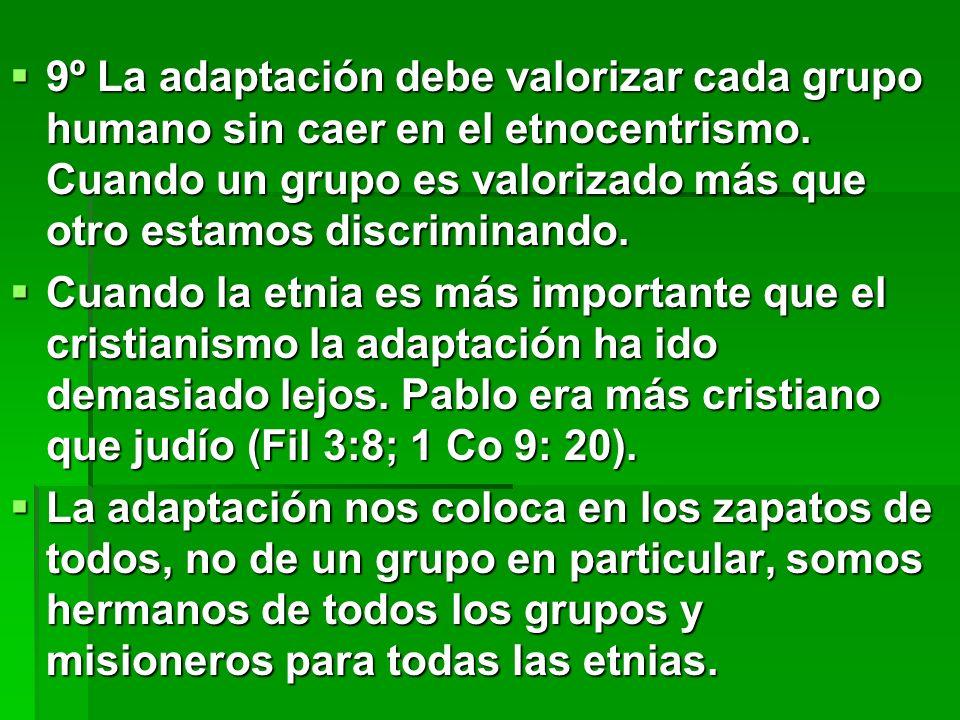 9º La adaptación debe valorizar cada grupo humano sin caer en el etnocentrismo. Cuando un grupo es valorizado más que otro estamos discriminando. 9º L