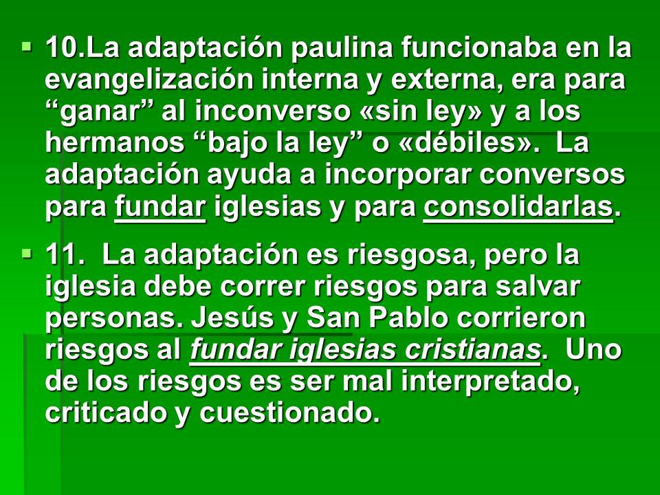 10.La adaptación paulina funcionaba en la evangelización interna y externa, era para ganar al inconverso «sin ley» y a los hermanos bajo la ley o «déb