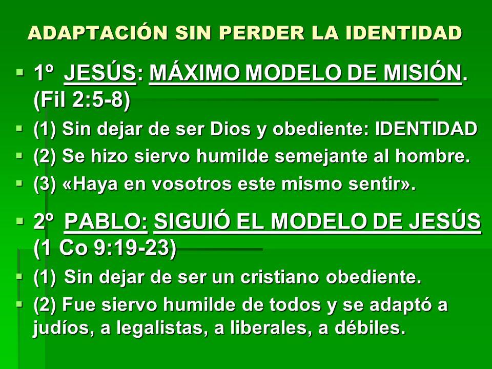 ADAPTACIÓN SIN PERDER LA IDENTIDAD 1ºJESÚS: MÁXIMO MODELO DE MISIÓN. (Fil 2:5-8) 1ºJESÚS: MÁXIMO MODELO DE MISIÓN. (Fil 2:5-8) (1) Sin dejar de ser Di