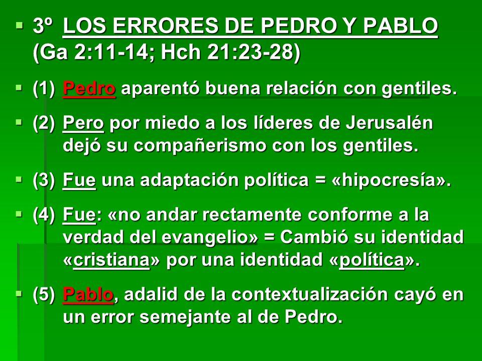 3ºLOS ERRORES DE PEDRO Y PABLO (Ga 2:11-14; Hch 21:23-28) 3ºLOS ERRORES DE PEDRO Y PABLO (Ga 2:11-14; Hch 21:23-28) (1)Pedro aparentó buena relación c