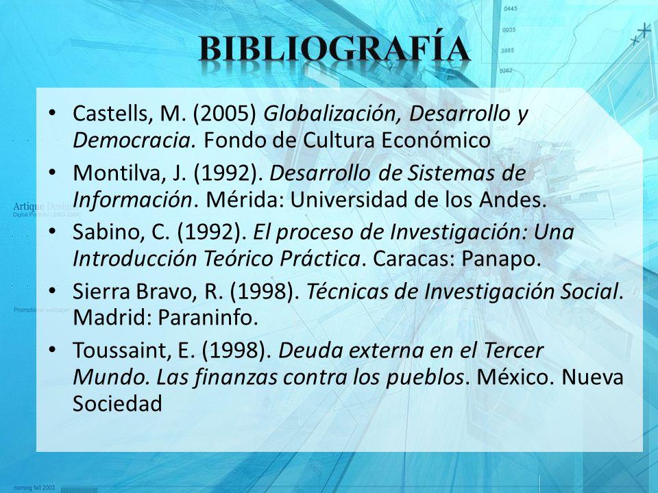 Castells, M. (2005) Globalización, Desarrollo y Democracia. Fondo de Cultura Económico Montilva, J. (1992). Desarrollo de Sistemas de Información. Mér