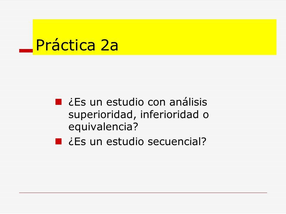 Práctica 2a ¿Es un estudio con análisis superioridad, inferioridad o equivalencia? ¿Es un estudio secuencial?