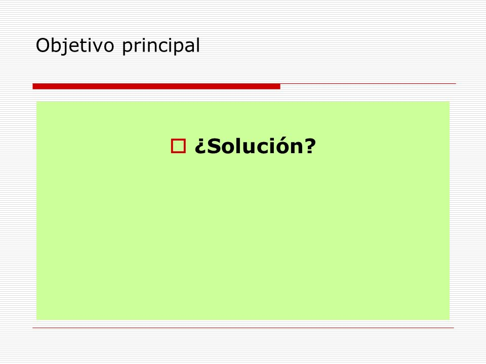 Objetivo principal ¿Solución?