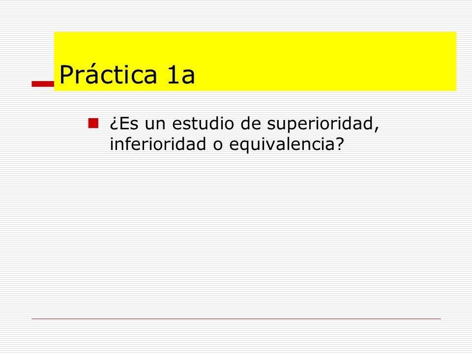 Práctica 1a ¿Es un estudio de superioridad, inferioridad o equivalencia?