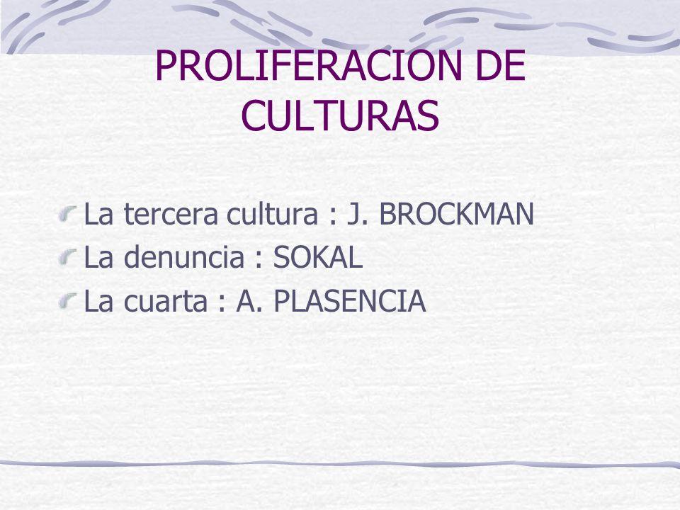 PROLIFERACION DE CULTURAS La tercera cultura : J. BROCKMAN La denuncia : SOKAL La cuarta : A.