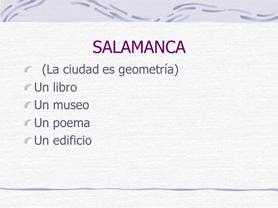 SALAMANCA (La ciudad es geometría) Un libro Un museo Un poema Un edificio