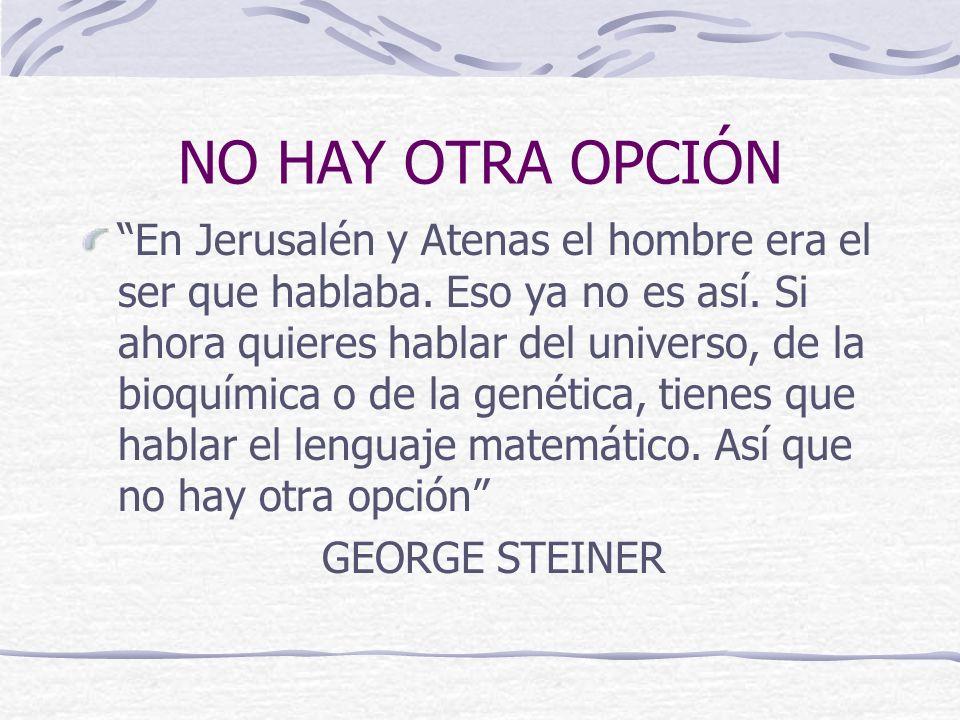 NO HAY OTRA OPCIÓN En Jerusalén y Atenas el hombre era el ser que hablaba.