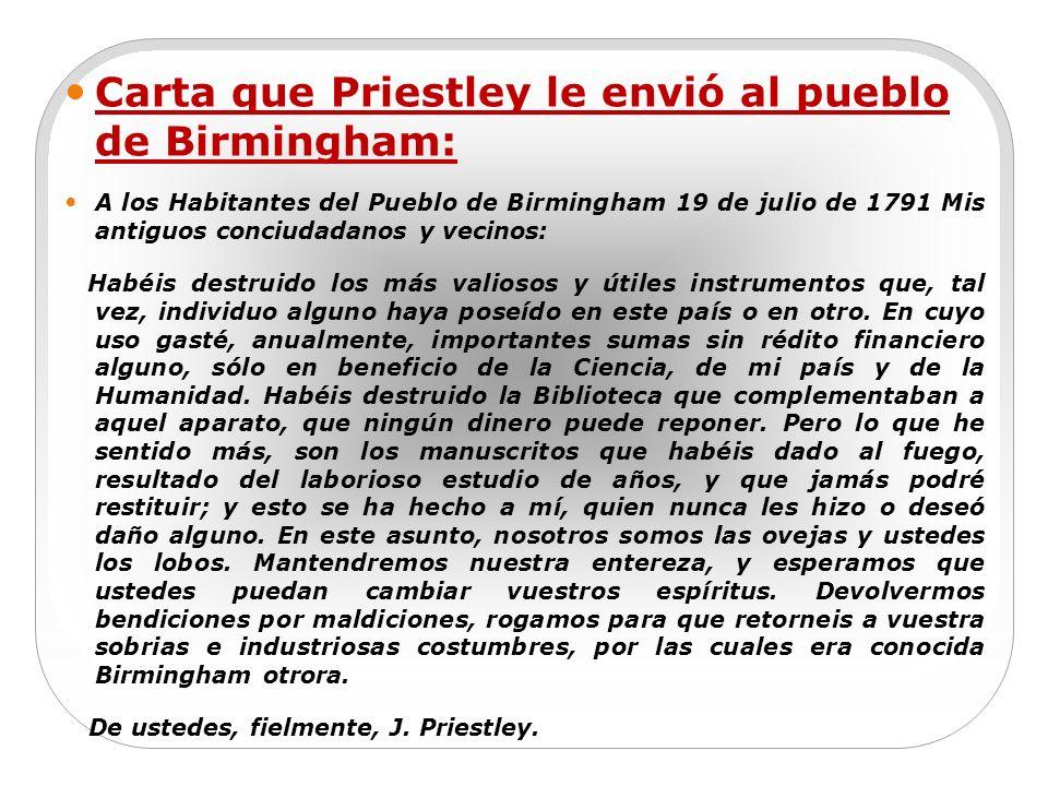 Carta que Priestley le envió al pueblo de Birmingham: A los Habitantes del Pueblo de Birmingham 19 de julio de 1791 Mis antiguos conciudadanos y vecin