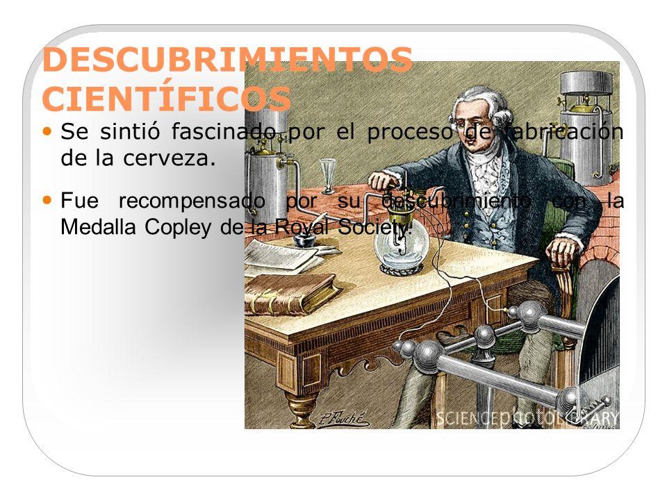 DESCUBRIMIENTOS CIENTÍFICOS Se sintió fascinado por el proceso de fabricación de la cerveza. Fue recompensado por su descubrimiento con la Medalla Cop