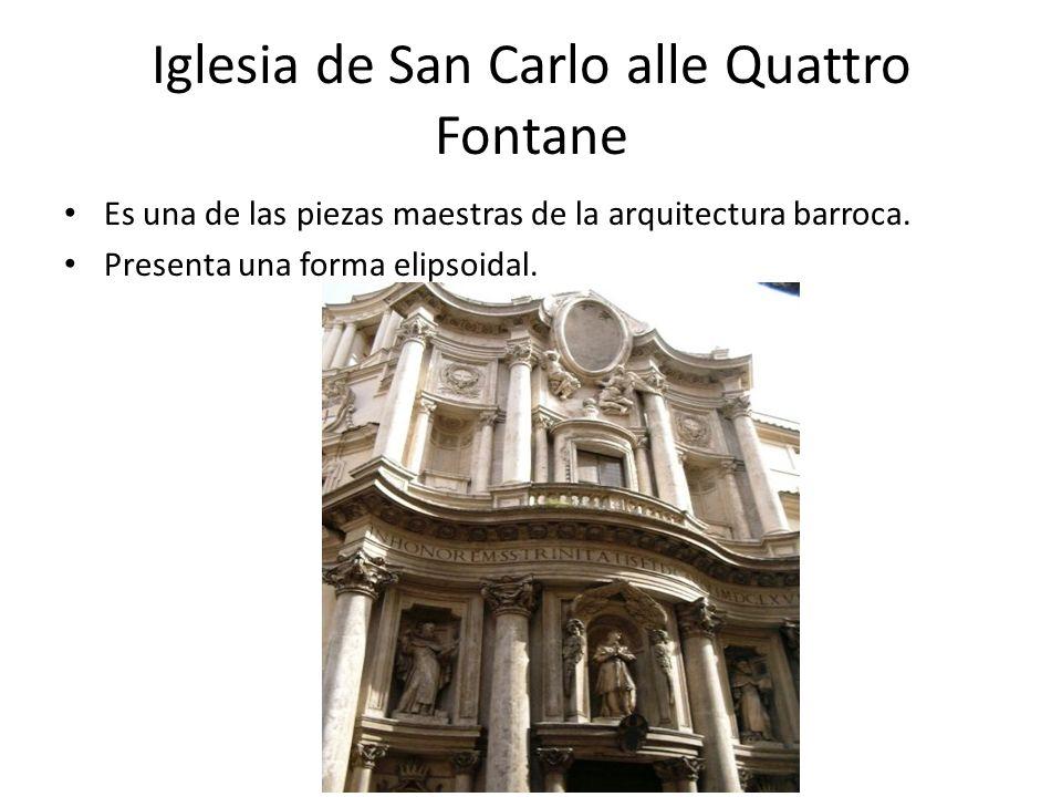 Iglesia de San Carlo alle Quattro Fontane Es una de las piezas maestras de la arquitectura barroca. Presenta una forma elipsoidal.