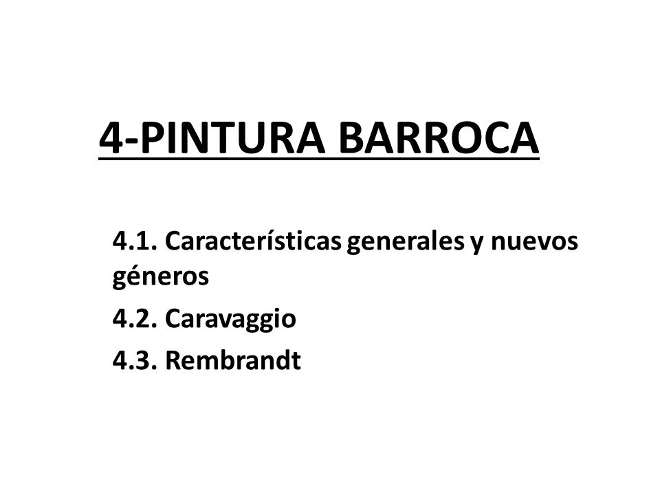 4-PINTURA BARROCA 4.1. Características generales y nuevos géneros 4.2. Caravaggio 4.3. Rembrandt
